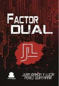 Real libro pdf descarga gratuita FACTOR DUAL 9788417409319 (Literatura española) ePub de JUAN RAMON PEREZ QUINTANAR, LUCIA PEREZ QUINTANAR