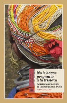 Descargar libro de Amazon como crack NO LE HAGAS PREGUNTAS A LA TRISTEZA: ANTOLOGIA DE POEMAS DE TRIBUS DE LA INDIA de JESUS AGUADO FERNANDEZ