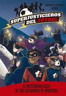 superjusticieros del futbol 2: el misterioso caso de los cazadores de arbitros-9788424660819