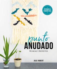 Descargador de libros de Google, descarga gratuita, versión completa. PUNTO ANUDADO: TECNICAS Y PROYECTOS iBook MOBI (Spanish Edition) de JULIE ROBERT 9788425231919