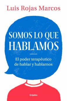 Descargar SOMOS LO QUE HABLAMOS: EL PODER TERAPEUTICO DE HABLAR Y HABLARNOS gratis pdf - leer online