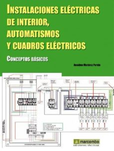 Descargar INSTALACIONES ELECTRICAS DE INTERIOR, AUTOMATISMOS Y CUADROS ELECTRICOS: CONCEPTOS BASICOS gratis pdf - leer online