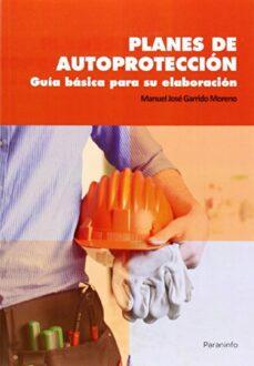 Descargar archivos de libros pdf PLANES DE AUTOPROTECCION: GUIA BASICA PARA SU ELABORACION de MANUEL J. GARRIDO MORENO 9788428399319