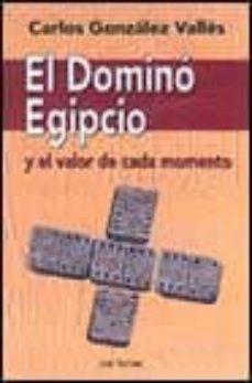 el domino egipcio y el valor de cada momento-carlos gonzalez valles-9788429314519