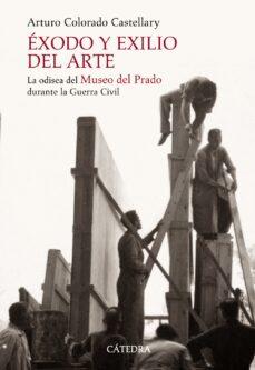 exodo y exilio del arte: la odisea del museo del prado durante la guerra civil-arturo colorado-9788437624419