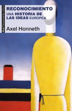 Descarga gratuita de libros electrónicos sin registrarse RECONOCIMIENTO: UNA HISTORIA DE LAS IDEAS EUROPEA (Literatura española) 9788446047919 FB2 de AXEL HONNETH