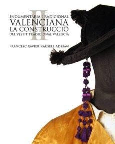 indumentaria tradicional valenciana 2: la construccio del vestit tradicional valencia-francesc xavier rausell adrian-9788460842019