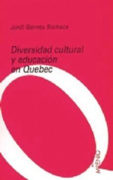 Gratis para descargar libros en google books DIVERSIDAD CULTURAL Y EDUCACION EN QUEBEC (Literatura española)