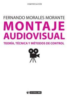 montaje audiovisual: teoría, técnica y métodos de control (ebook)-fernando morales morante-9788490297919