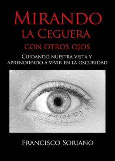 (ibd) mirando la ceguera con otros ojos-francisco soriano-9788490303719