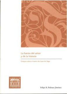 la fuerza del amor y de la historia: ensayos sobre el teatro de lope de vega-felipe b. pedraza jimenez-9788490443019