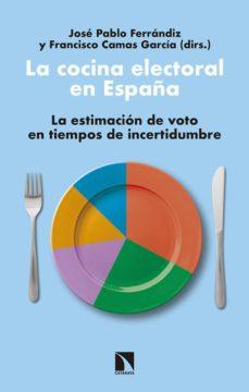 la cocina electoral en españa: la estimacion de voto en tiempos de incertidumbre-jose pablo ferrandiz-francisco (eds.) camas garcia-9788490976319