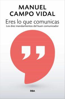 eres lo que comunicas (ebook)-manuel campo vidal-9788491870319