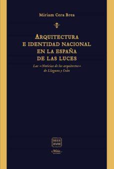 Descargar los libros de google al archivo pdf ARQUITECTURA E IDENTIDAD NACIONAL EN LA ESPAÑA DE LAS LUCES de MIRIAM CERA BREA (Literatura española) 9788492724819