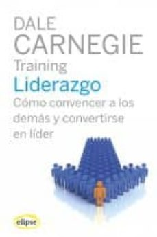 liderazgo, como convencer a los demas-dale carnegie-9788493856519