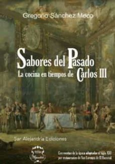 sabores del pasado: la cocina en tiempos de carlos iii-gregorio sanchez meco-9788494565519
