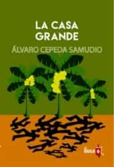 Ebooks rapidshare descargar LA CASA GRANDE de ALVARO CEPEDA SAMUDIO 9788494651519 in Spanish