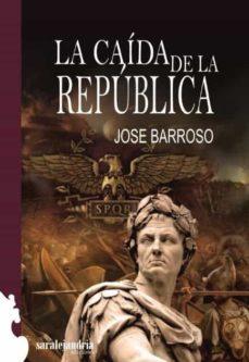 la caida de la republica-jose barroso-9788494716119