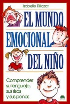 Descargar EL MUNDO EMOCIONAL DEL NIÃ'O: COMPRENDER SU LENGUAJE, SUS RISAS Y SUS PENAS gratis pdf - leer online
