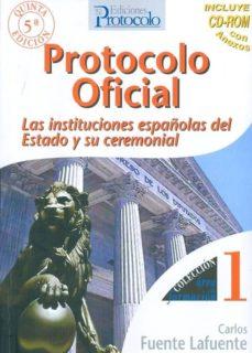 Valentifaineros20015.es Protocolo Oficial: Las Instituciones Españolas Del Estado Y Su Ce Remonial (Incluye Cd-rom) (5ª Ed) Image