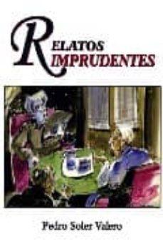 Descarga gratuita de libros de audio para computadora RELATOS IMPRUDENTES (PROLOGO DE CARLOS VALCARCEL MAVOR) de PEDRO SOLER VALERO