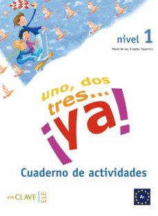 uno, dos, tres... ¡ya! (nivel 1. cuaderno de actividades)-maria angeles palomino brell-9788496942219