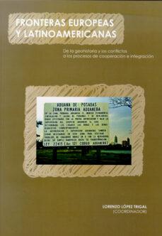 fronteras europeas y latinoamericanas: de la geohistoria y los co nflictos a los procesos de cooperacion e integracion-lorenzo (coord.) lopez trigal-9788497733519