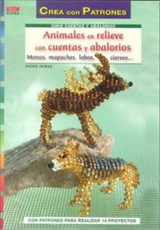Descargar ebook gratis en formato epub ANIMALES EN RELIEVE CON CUENTAS Y ABALORIOS: MONOS, MAPACHES, LOB OS, CIERVOS (CREA CON PATRONES) de INGRID MORAS FB2 9788498741919 en español