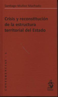 Crisis Y Reconstitucion De La Estructura Territorial Del Estado Santiago Muñoz Machado Comprar Libro 9788498902419