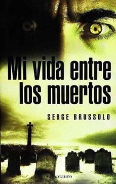 MI VIDA ENTRE LOS MUERTOS - SERGE BRUSSOLO. | Triangledh.org