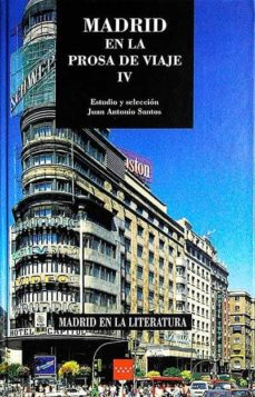 MADRID EN LA PROSA DE VIAJE IV - VVAA | Triangledh.org