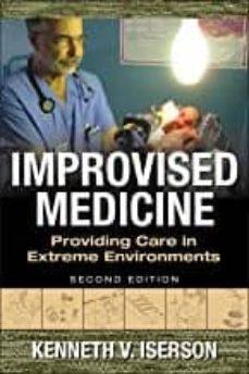 Nuevos ebooks de descarga gratuita. IMPROVISED MEDICINE: PROVIDING CARE IN EXTREME ENVIRONMENTS (2ND ED)