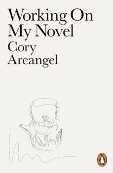 working on my novel (ebook)-cory arcangel-9780141975429