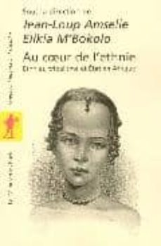 au coeur de l ethnie: ethnie, tribalisme et etat en afrique-jean-loup amselle-9782707146229