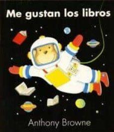 ME GUSTAN LOS LIBROS | ANTHONY BROWNE | Comprar libro 9786071605429