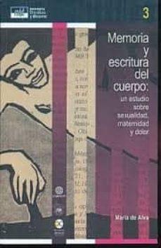 MEMORIA Y ESCRITURA DEL CUERPO: UN ESTUDIO SOBRE SEXUALIDAD, MATERNIDAD Y DOLOR - MARIA DE ALVA   Adahalicante.org