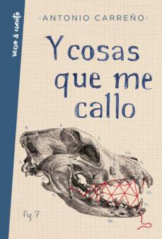 Descarga gratuita de ipod de libros. Y COSAS QUE ME CALLO 9788403519329 (Literatura española) de ANTONIO CARREÑO
