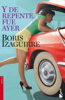 Descarga gratuita de libros de google Y DE REPENTE FUE AYER en español FB2 MOBI PDB 9788408090229 de BORIS IZAGUIRRE