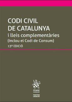 Descargar CODI CIVIL DE CATALUNYA I LLEIS COMPLEMENTARIES 13ED.2019 gratis pdf - leer online
