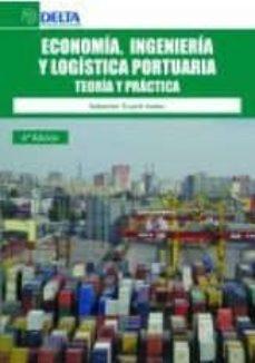 Descargar ECONOMIA, INGENIERIA Y LOGISTA PORTUARIA: TEORIA Y PRACTICA gratis pdf - leer online