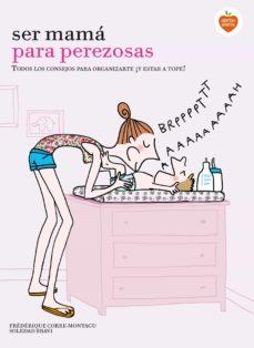 Pdf it libros descarga gratuita SER MAMÁ PARA PEREZOSAS 9788416177929