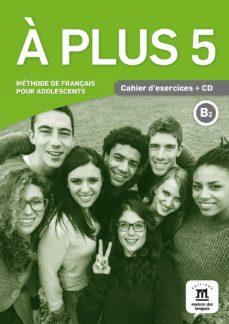 Descargas de libros electrónicos en formato pdf A PLUS 5 CAHIER D EXERCICES + CD.B2 9788416657629 (Spanish Edition) de AA.VV