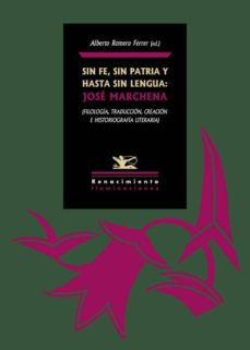 sin fe, sin patria y hasta sin lengua: jose marchena (filologia, traduccion, creacion e historiografia literaria)-9788416685929