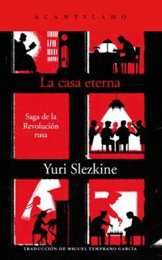 la casa eterna: saga de la revolucion rusa-yuri slezkine-mig temprano garcía-9788418370229