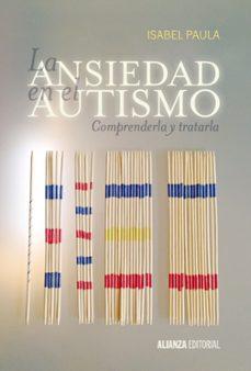 Descargar LA ANSIEDAD EN EL AUTISMO: COMPRENDERLA Y TRATARLA gratis pdf - leer online