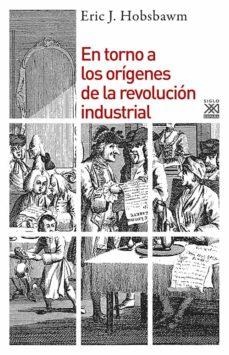 en torno a los origenes de la revolucion industrial-eric hobsbawm-9788432313929
