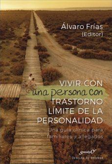 vivir con una persona con trastorno limite de la personalidad: una guia clinica para familiares y allegados-alvaro (ed.) frias-9788433030429