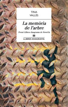Descargas de libros de texto gratis guardar LA MEMORIA DE L ARBRE (PREMI LLIBRES ANAGRAMA) de TINA VALLES FB2 ePub PDF