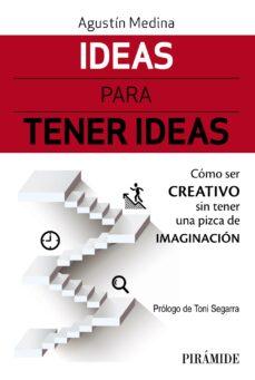 ideas para tener ideas: como ser creativo sin tener una pizca de imaginacion-agustin medina-9788436839029