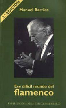ese dificil mundo del flamenco (3ª ed.)-manuel barrios-9788447205929
